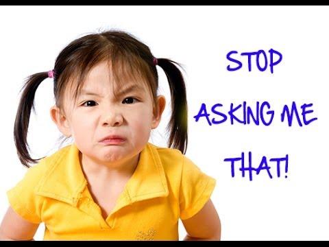 girl saying Stop asking me that!