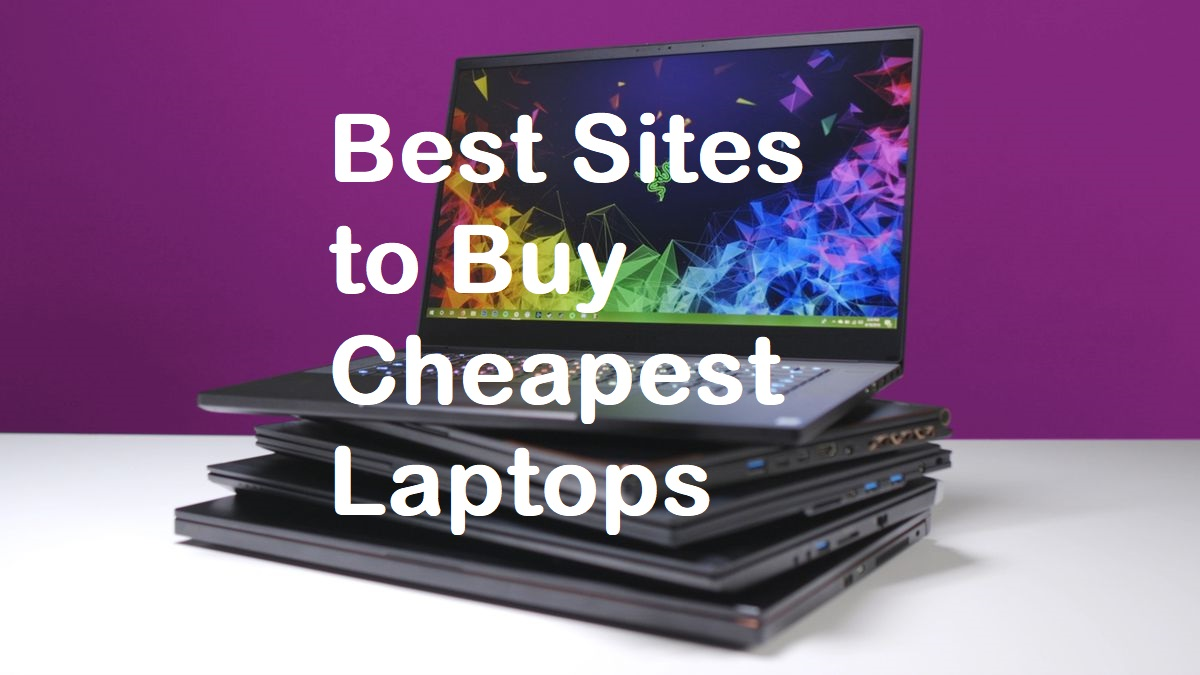Best Sites To Buy Cheapest Laptops At Best Values