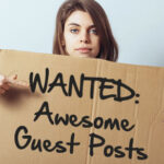 wanted awesome guest posts